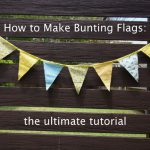 How to Make Bunting Flags – the ultimate tutorial