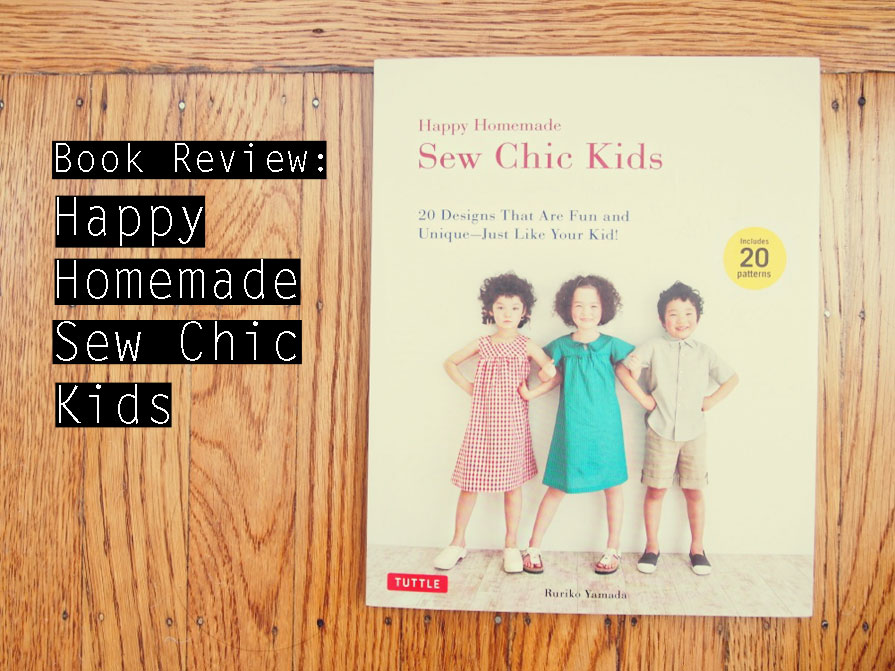 Japanese sewing pattern book review: Happy Homemade Sew Chic Kids ...
