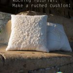 Ruching Tutorial – Make a ruched cushion! ギャザーのよせ方 {Guest Post}