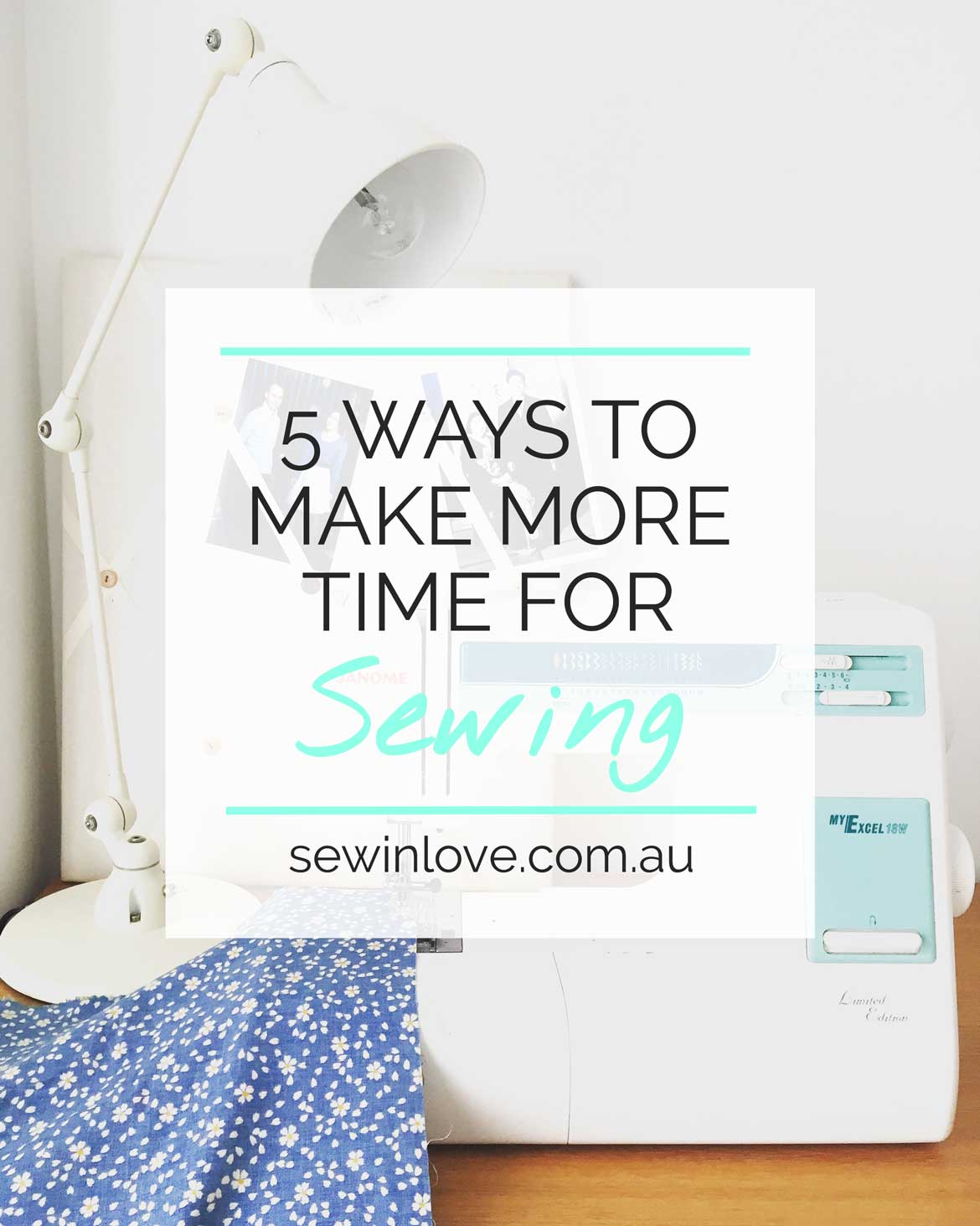"""Do you wish you had more time to sew, or enjoy other creative pursuits? Here are the hacks I've found to help me make more time to sew. I juggle work, blogging and motherhood but it's important to make """"me time"""" a priority too! Read my tips at www.sewinlove.com.au"""