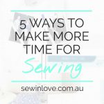 5 Ways to Make More Time for Sewing
