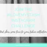 Love your fabric stash? Join my Instagram #ilovemystash challenge!