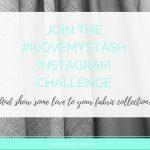 Love your fabric stash? Join my Instagram #ilovemystash challenge!