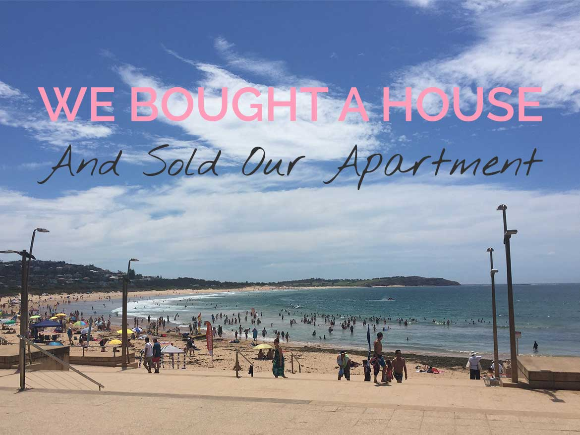 We bought a house! And sold our Sydney apartment at the same time.