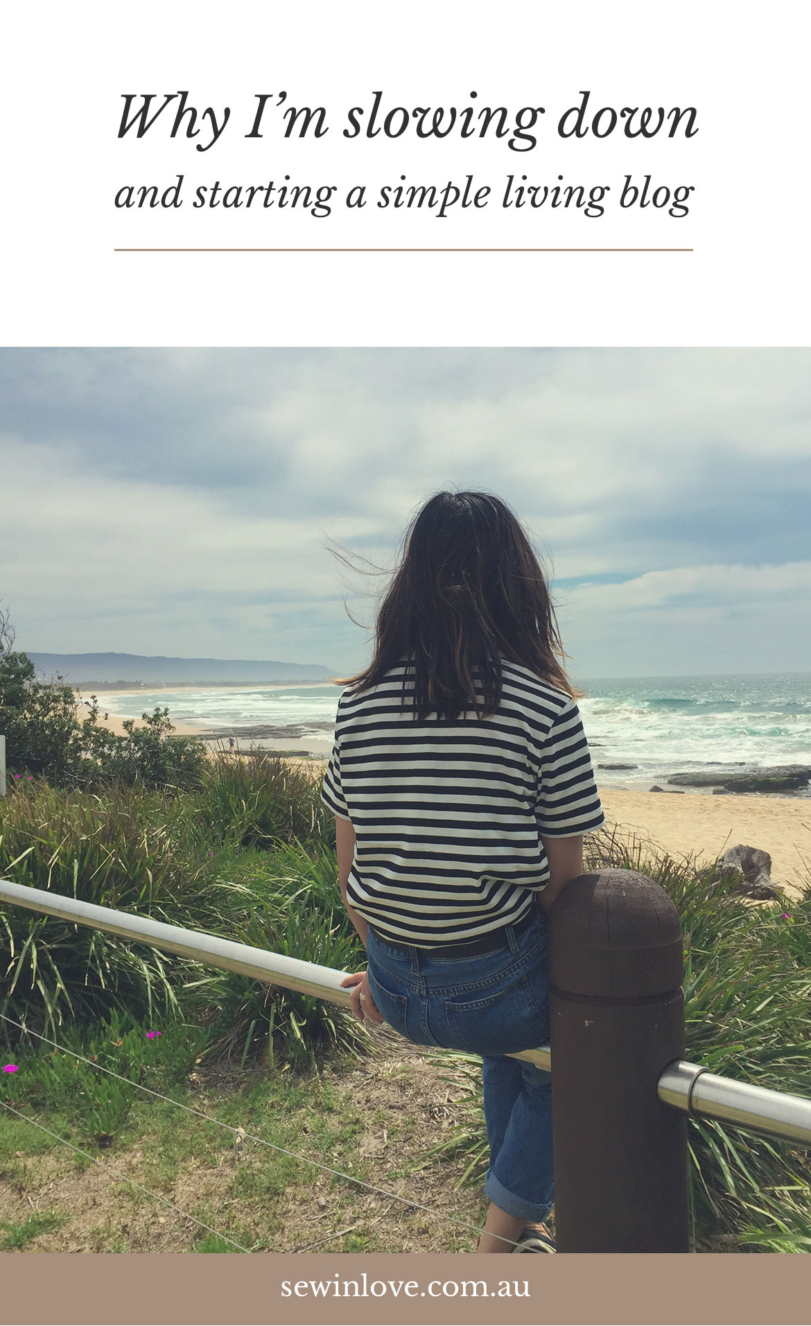 Simple Living Blog - Why I'm slowing down, re-evaluating my priorities and pivoting my blog to focus on slow, sustainable living. https://www.sewinlove.com.au/