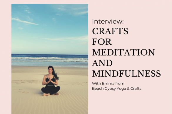 Can crafting help us in meditation and mindfulness - Yoga teacher explains how they can be connected and how you can start to benefit from the joy of making.